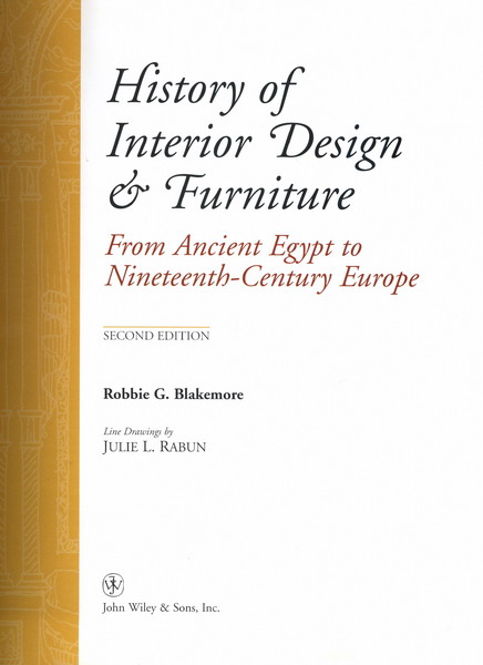 History Of Interior Design Furniture From Ancient Egypt To Nineteenth Century Europe By Robbie G Blakemore